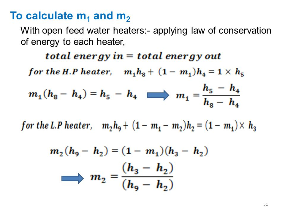 To calculate m1 and m2 With open feed water heaters:- applying law of conservation of energy to each heater,