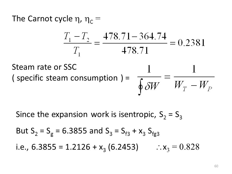 The Carnot cycle , C = Steam rate or SSC. ( specific steam consumption ) = Since the expansion work is isentropic, S2 = S3.