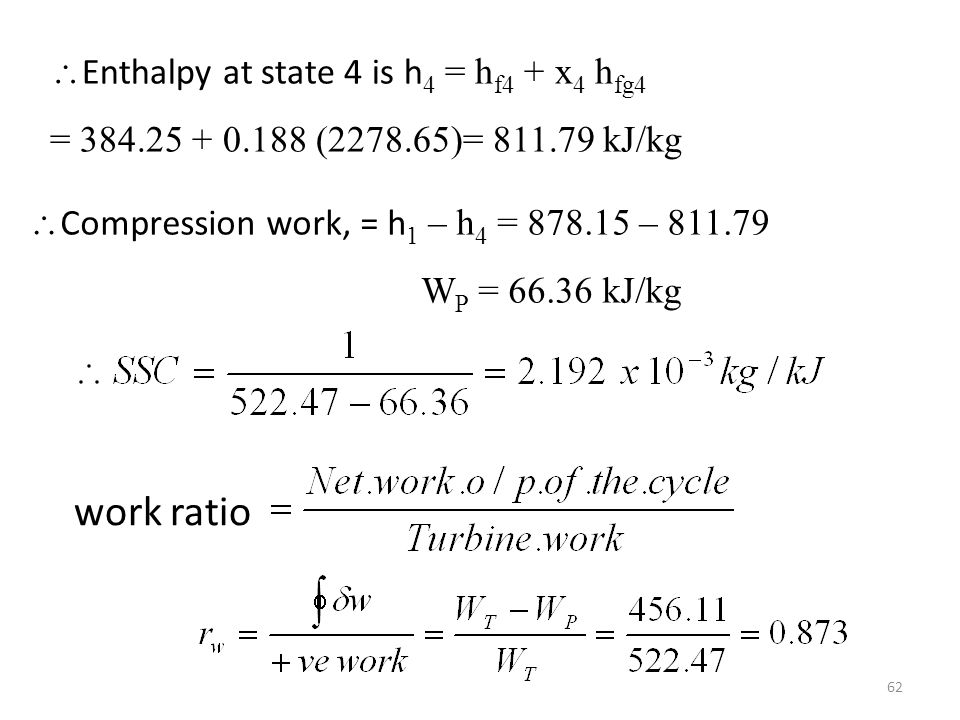 work ratio Enthalpy at state 4 is h4 = hf4 + x4 hfg4