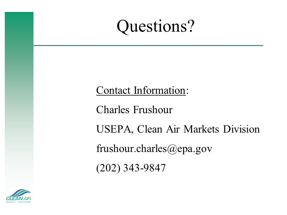 Questions Charles Frushour USEPA, Clean Air Markets Division