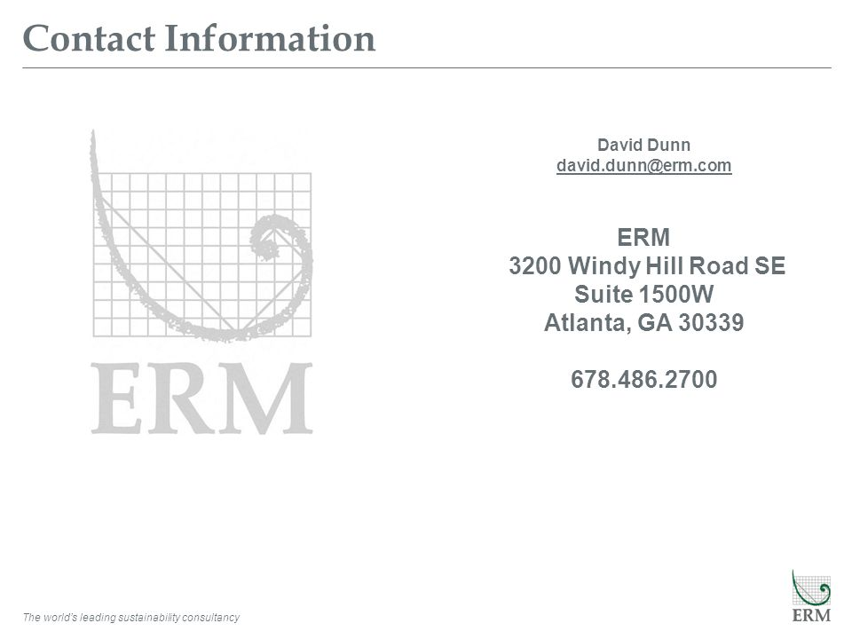 Contact Information David Dunn. david.dunn@erm.com. ERM. 3200 Windy Hill Road SE. Suite 1500W. Atlanta, GA 30339.