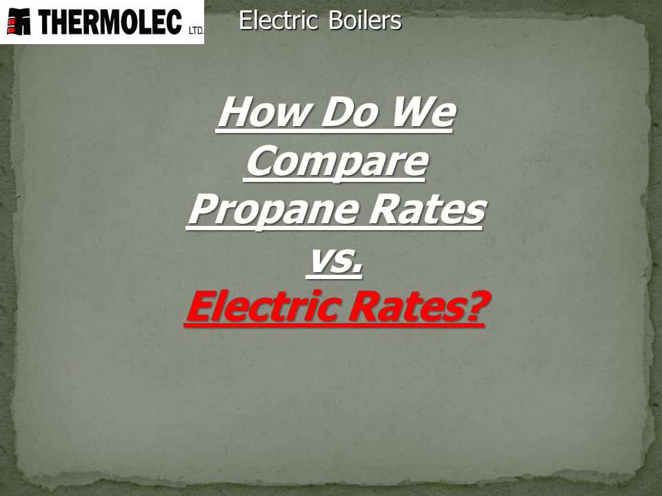 How Do We Compare Propane Rates vs. Electric Rates