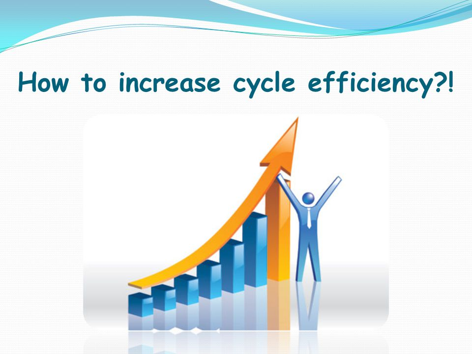 How to increase cycle efficiency !