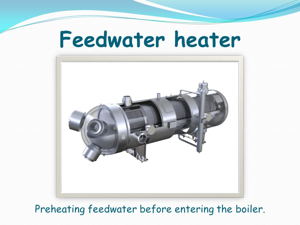 Preheating feedwater before entering the boiler.