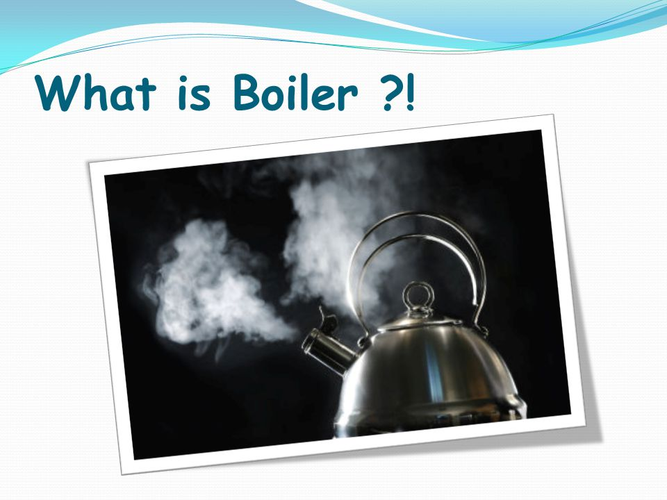 What is Boiler !