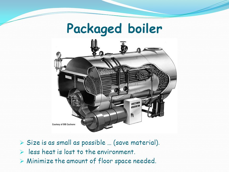 Packaged boiler Size is as small as possible … (save material).