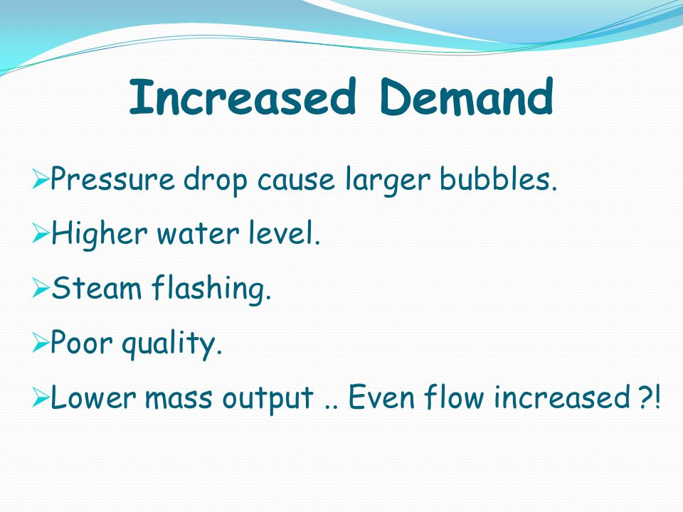Increased Demand Pressure drop cause larger bubbles.