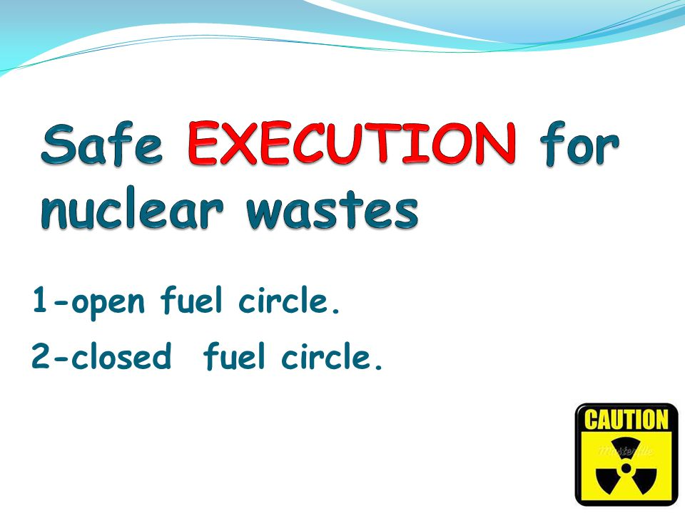 Safe EXECUTION for nuclear wastes