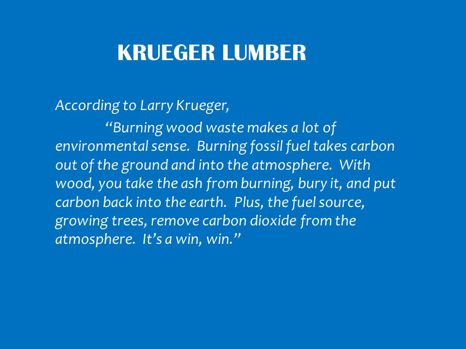 Krueger lumber According to Larry Krueger,