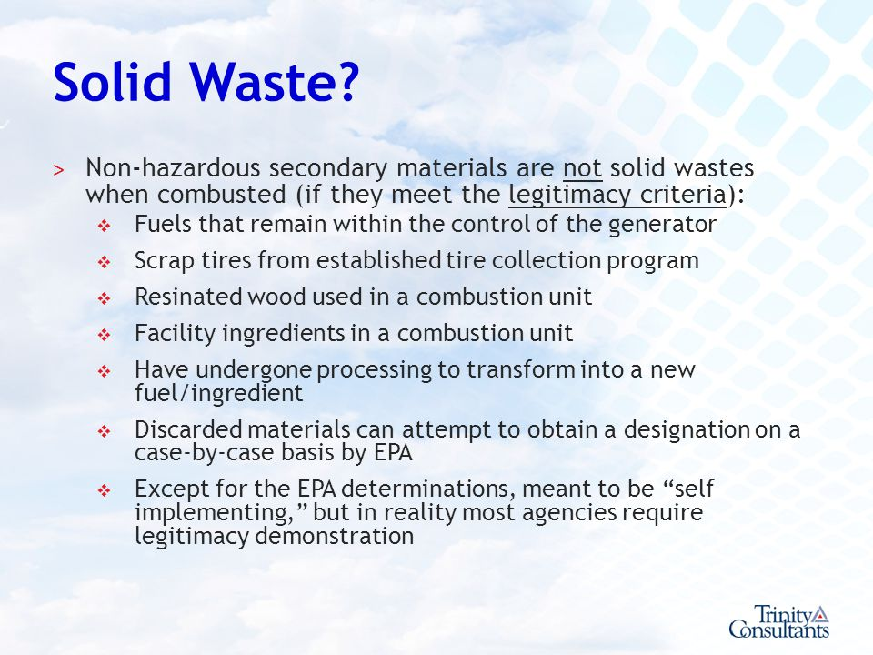 Solid Waste Non-hazardous secondary materials are not solid wastes when combusted (if they meet the legitimacy criteria):