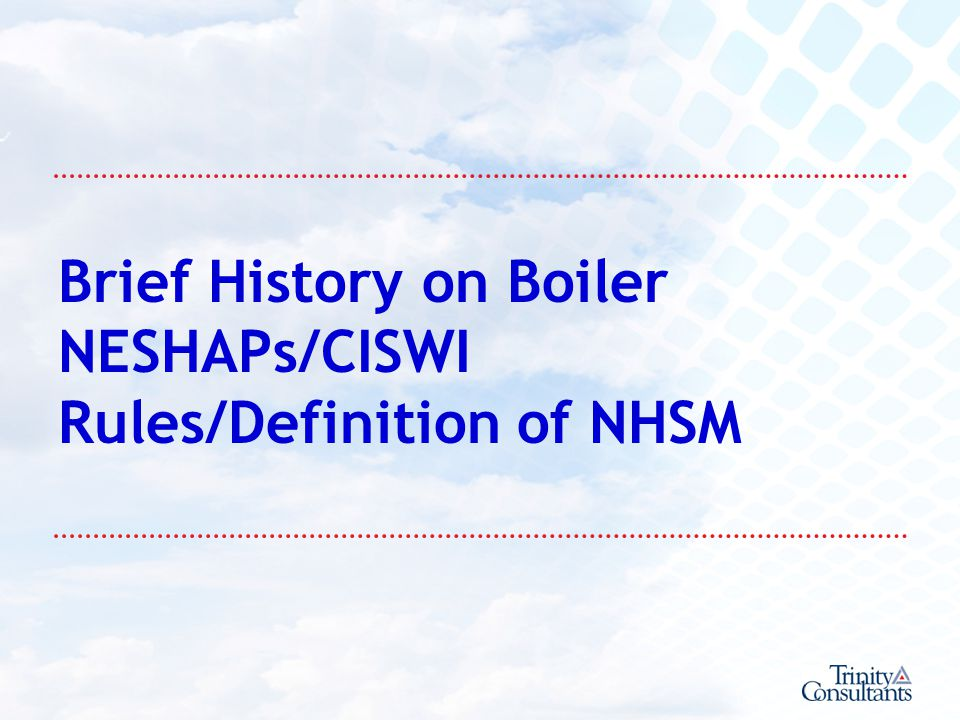 Brief History on Boiler NESHAPs/CISWI Rules/Definition of NHSM