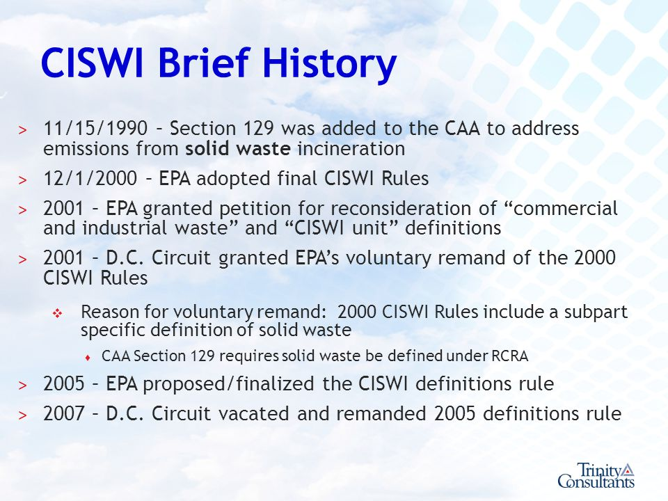 CISWI Brief History 11/15/1990 – Section 129 was added to the CAA to address emissions from solid waste incineration.