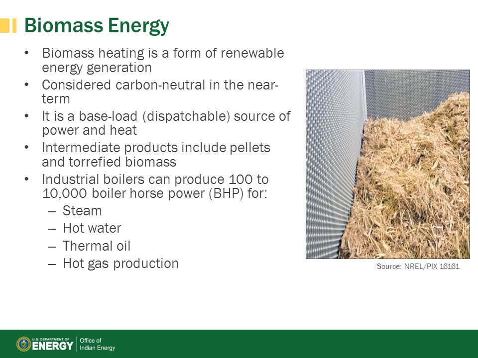 Biomass Energy Biomass heating is a form of renewable energy generation. Considered carbon-neutral in the near-term.