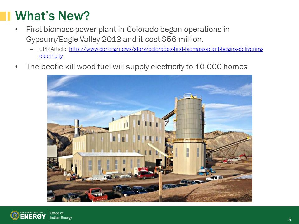 What's New First biomass power plant in Colorado began operations in Gypsum/Eagle Valley 2013 and it cost $56 million.