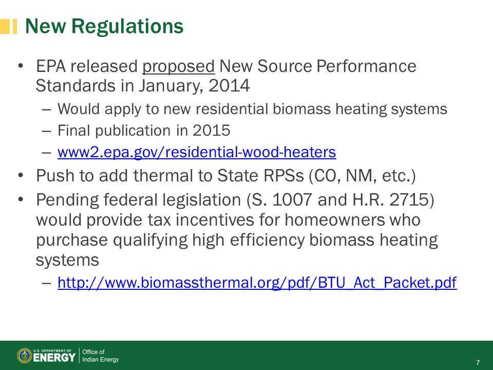 New Regulations EPA released proposed New Source Performance Standards in January, 2014. Would apply to new residential biomass heating systems.