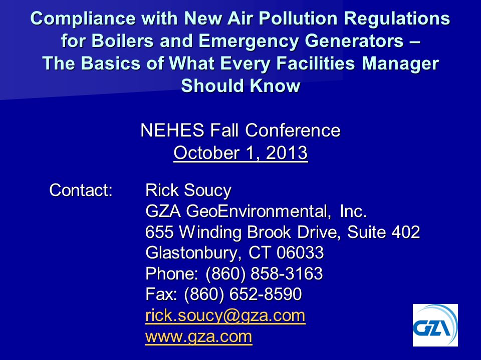 Compliance with New Air Pollution Regulations for Boilers and Emergency Generators – The Basics of What Every Facilities Manager Should Know NEHES Fall Conference October 1, 2013