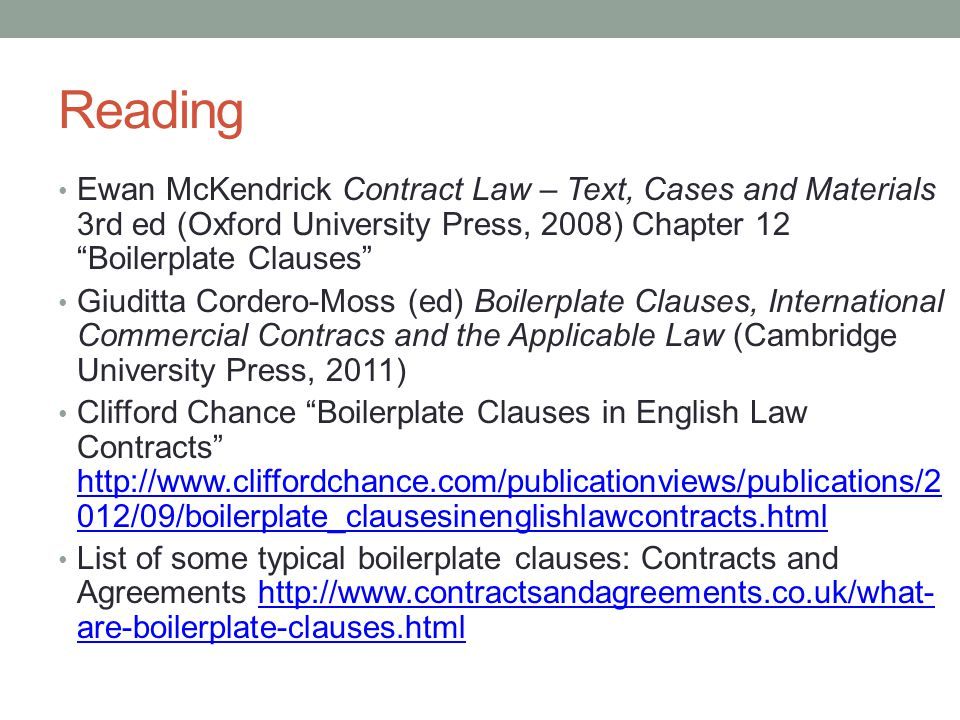 Reading Ewan McKendrick Contract Law – Text, Cases and Materials 3rd ed (Oxford University Press, 2008) Chapter 12 Boilerplate Clauses