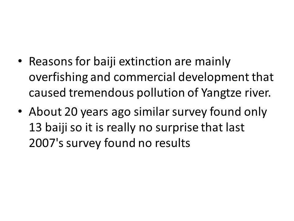 Reasons for baiji extinction are mainly overfishing and commercial development that caused tremendous pollution of Yangtze river.
