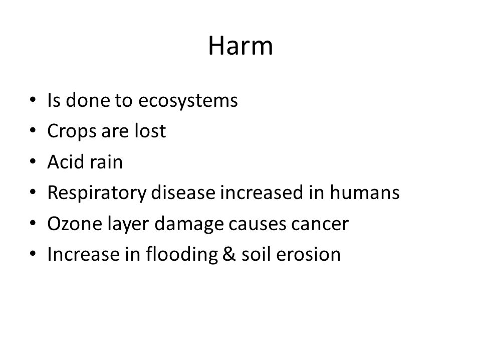 Harm Is done to ecosystems Crops are lost Acid rain