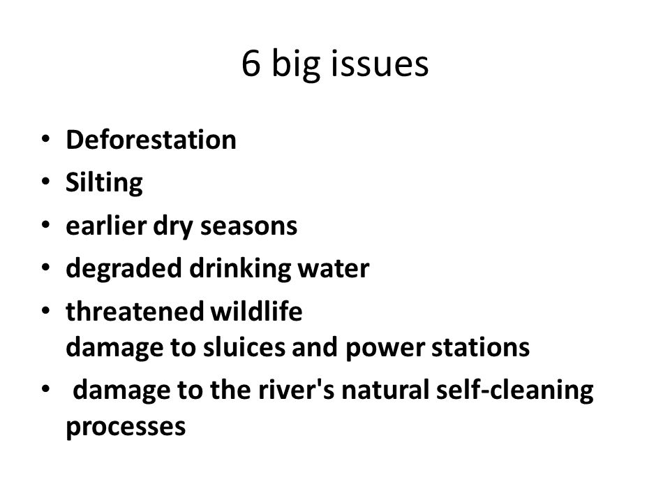 6 big issues Deforestation Silting earlier dry seasons