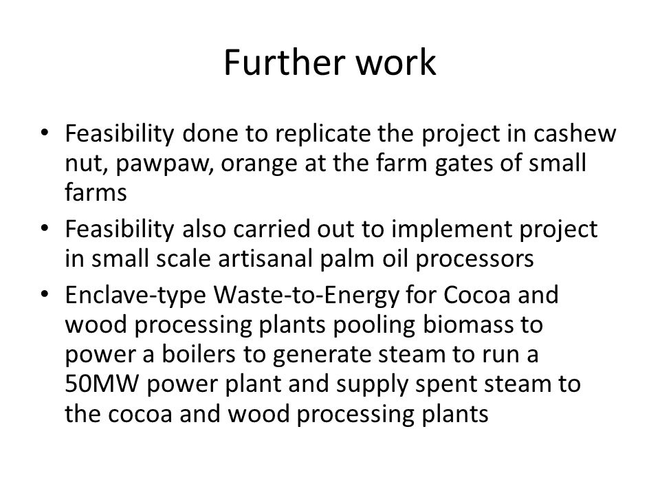 Further work Feasibility done to replicate the project in cashew nut, pawpaw, orange at the farm gates of small farms.