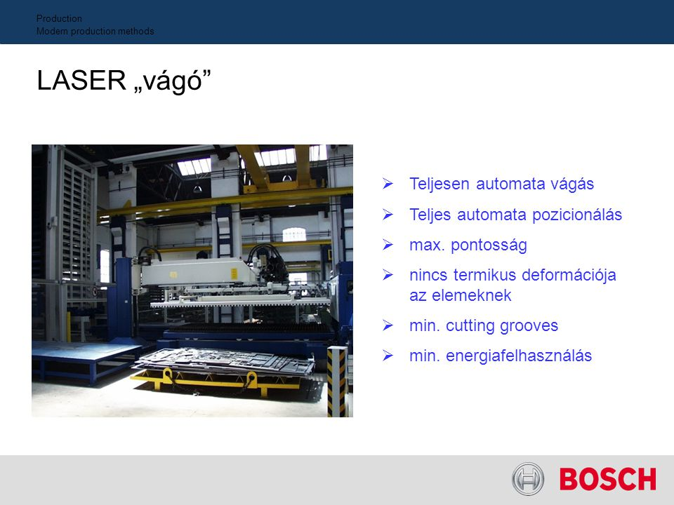 "Production Modern production methods LASER ""vágó"