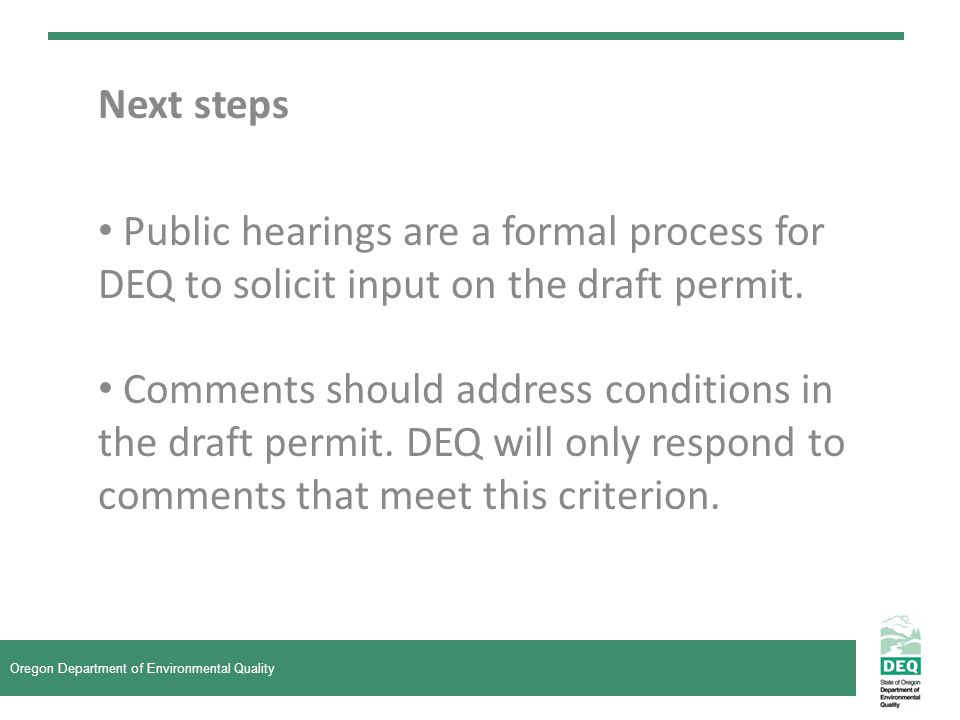 Next steps Public hearings are a formal process for DEQ to solicit input on the draft permit.
