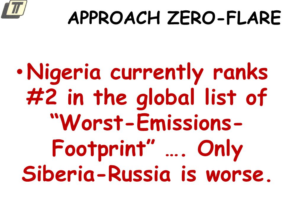 APPROACH ZERO-FLARE Nigeria currently ranks #2 in the global list of Worst-Emissions-Footprint ….