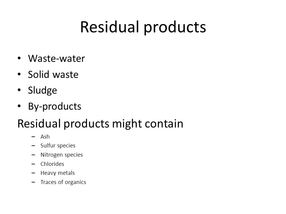 Residual products Residual products might contain Waste-water