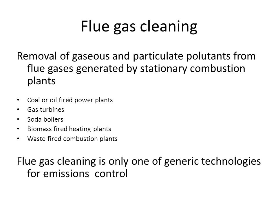 Flue gas cleaning Removal of gaseous and particulate polutants from flue gases generated by stationary combustion plants.