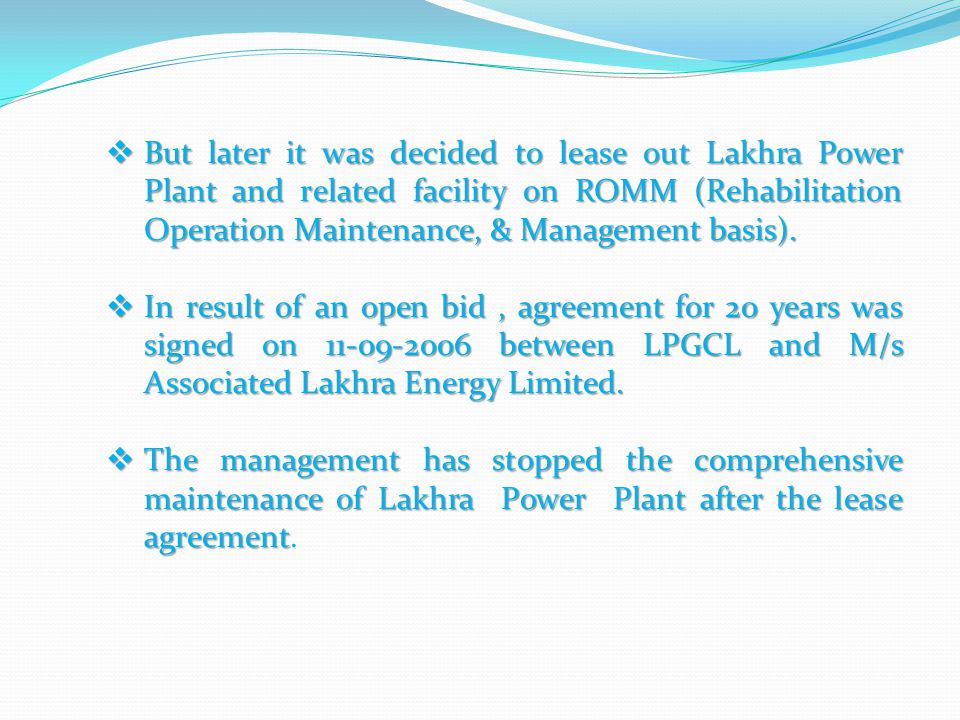 But later it was decided to lease out Lakhra Power Plant and related facility on ROMM (Rehabilitation Operation Maintenance, & Management basis).