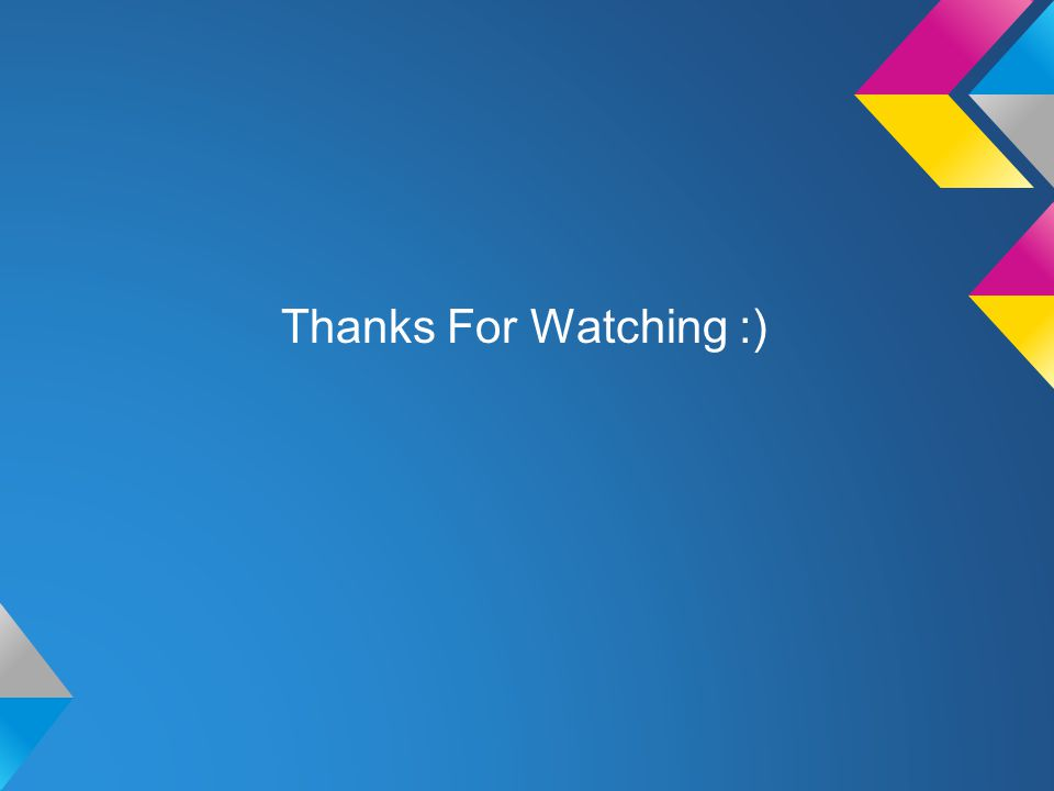 Thanks For Watching :)