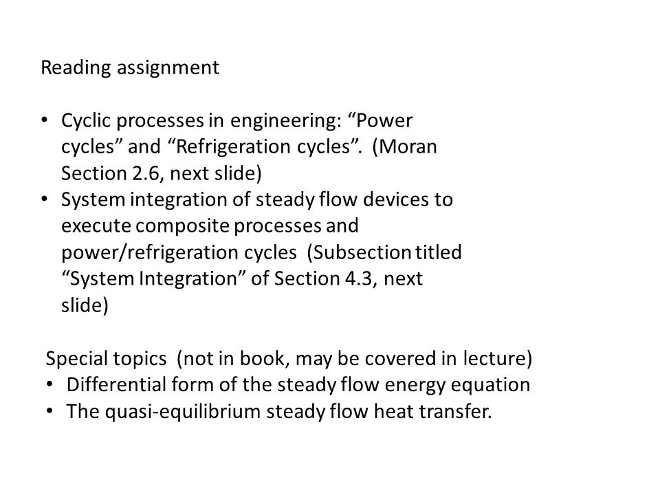 Reading assignment Cyclic processes in engineering: Power cycles and Refrigeration cycles . (Moran Section 2.6, next slide)