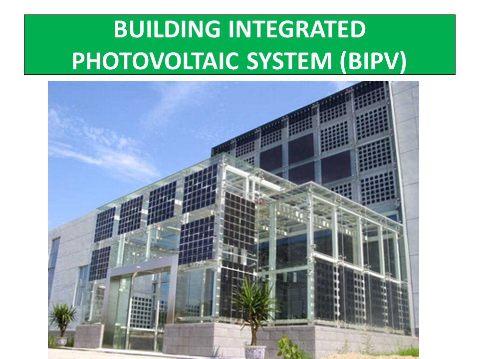 BUILDING INTEGRATED PHOTOVOLTAIC SYSTEM (BIPV)