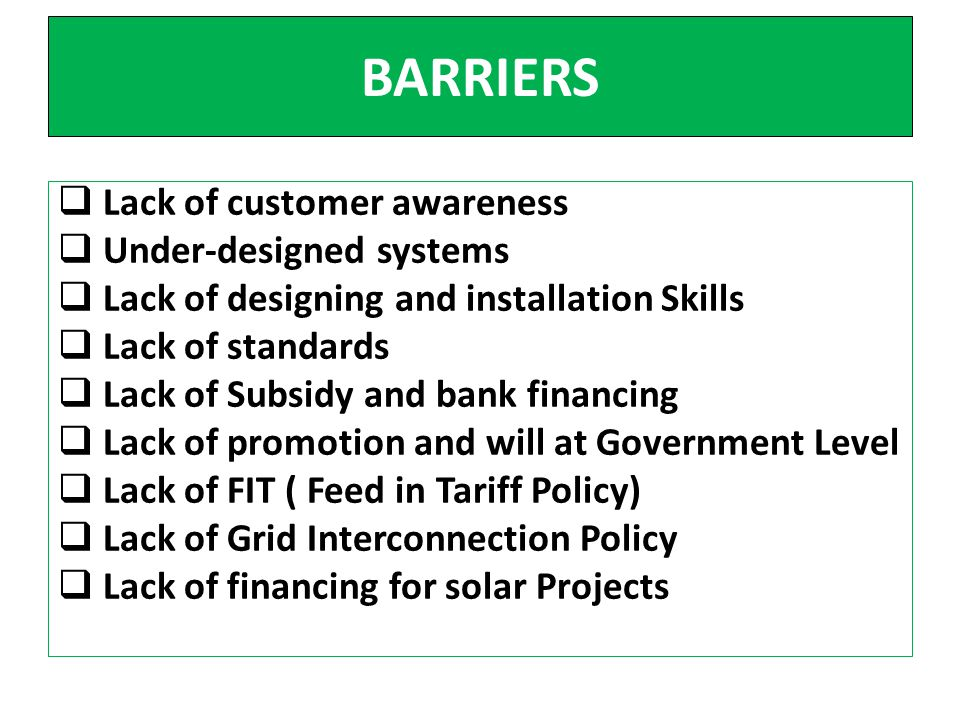 BARRIERS Lack of customer awareness Under-designed systems