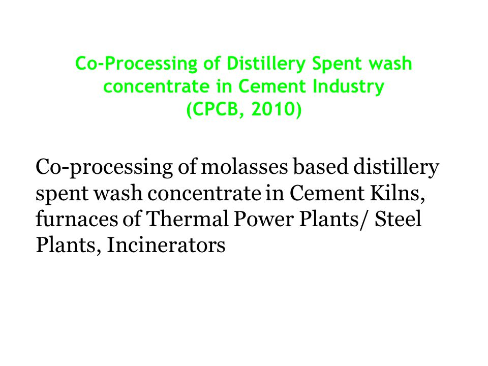 Co-Processing of Distillery Spent wash concentrate in Cement Industry (CPCB, 2010)