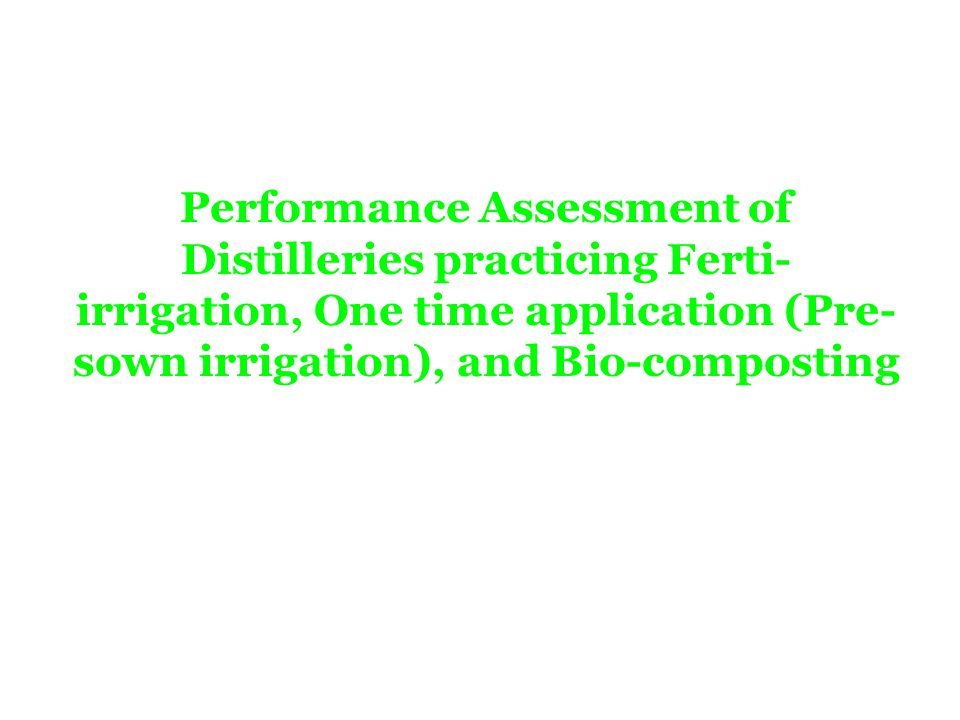 Performance Assessment of Distilleries practicing Ferti-irrigation, One time application (Pre-sown irrigation), and Bio-composting