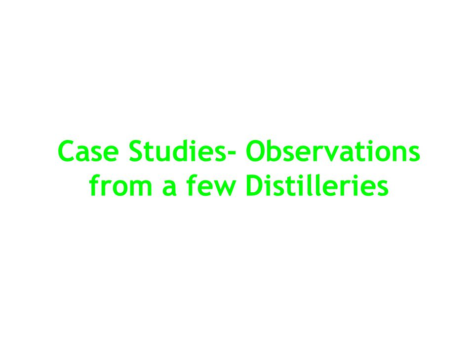 Case Studies- Observations from a few Distilleries