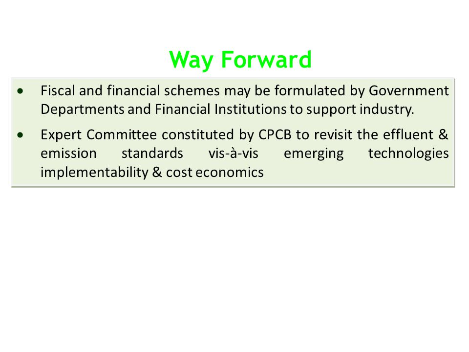 Way Forward Fiscal and financial schemes may be formulated by Government Departments and Financial Institutions to support industry.