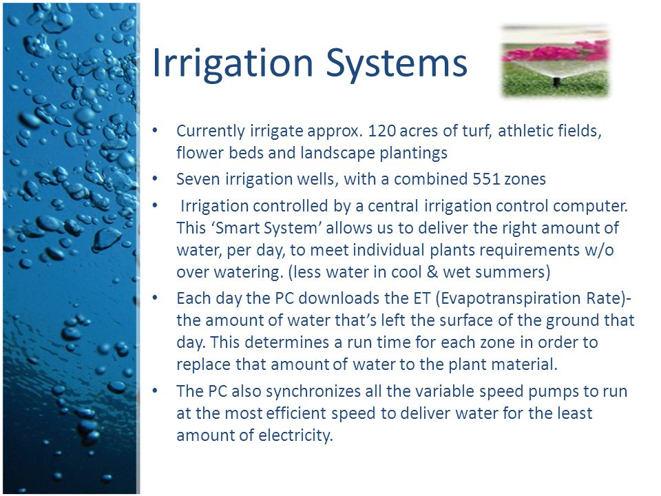 Irrigation Systems Currently irrigate approx. 120 acres of turf, athletic fields, flower beds and landscape plantings.