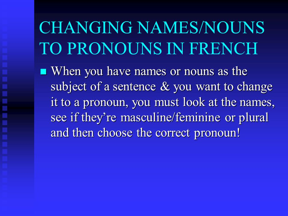 CHANGING NAMES/NOUNS TO PRONOUNS IN FRENCH