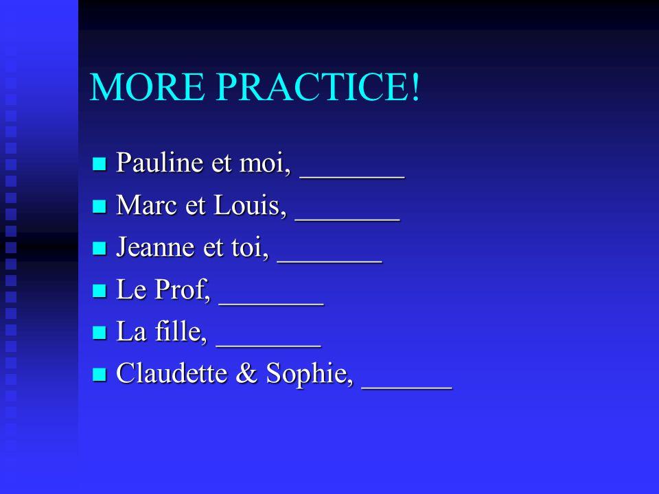 MORE PRACTICE! Pauline et moi, _______ Marc et Louis, _______