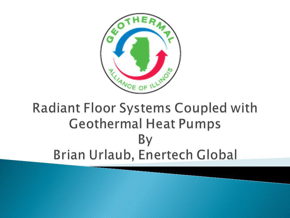 Radiant Floor Systems Coupled with Geothermal Heat Pumps By Brian Urlaub, Enertech Global