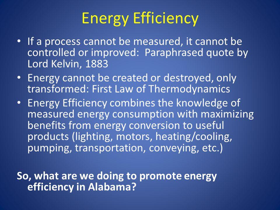 Energy Efficiency If a process cannot be measured, it cannot be controlled or improved: Paraphrased quote by Lord Kelvin, 1883.