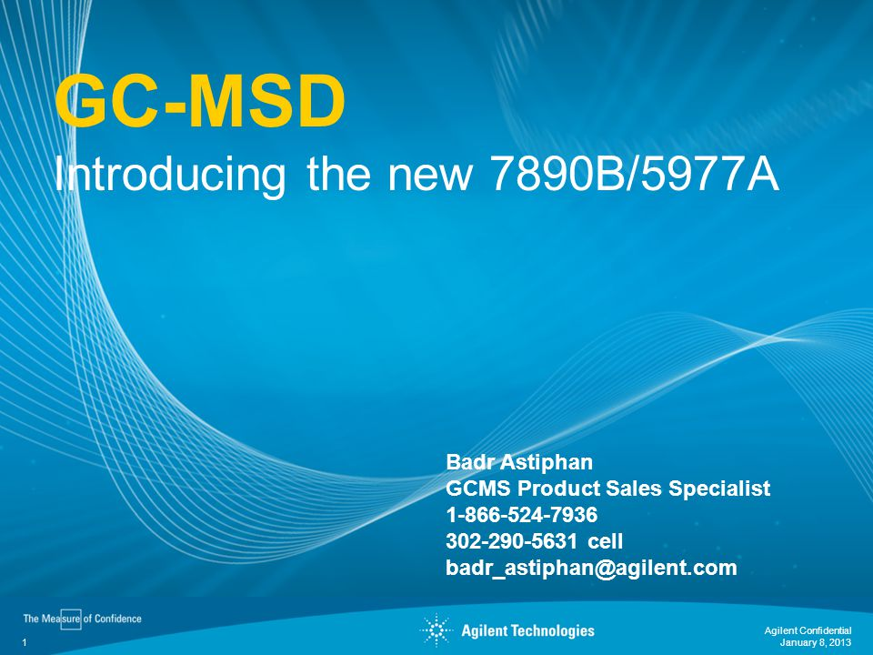 GC-MSD Introducing the new 7890B/5977A Badr Astiphan