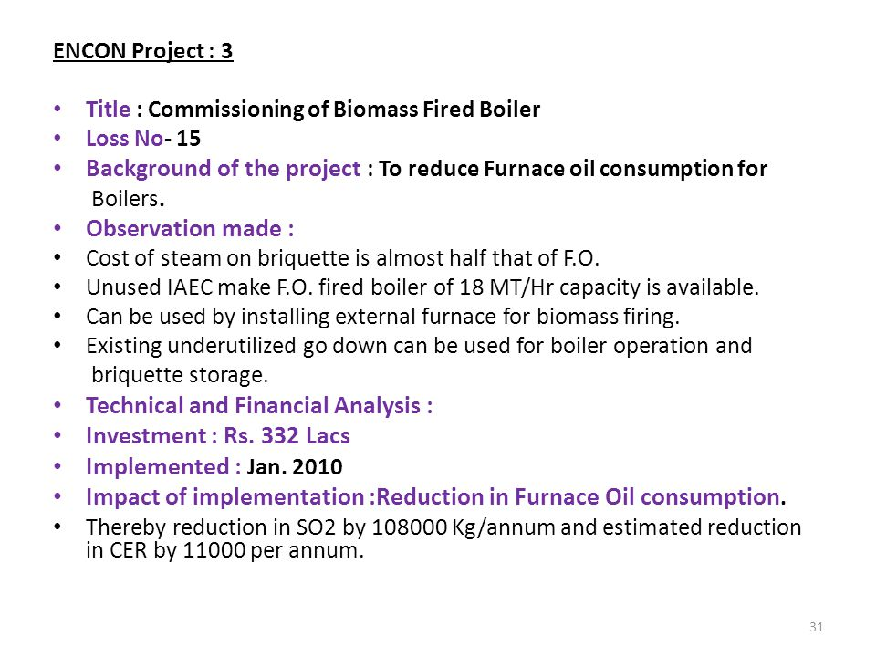 Background of the project : To reduce Furnace oil consumption for