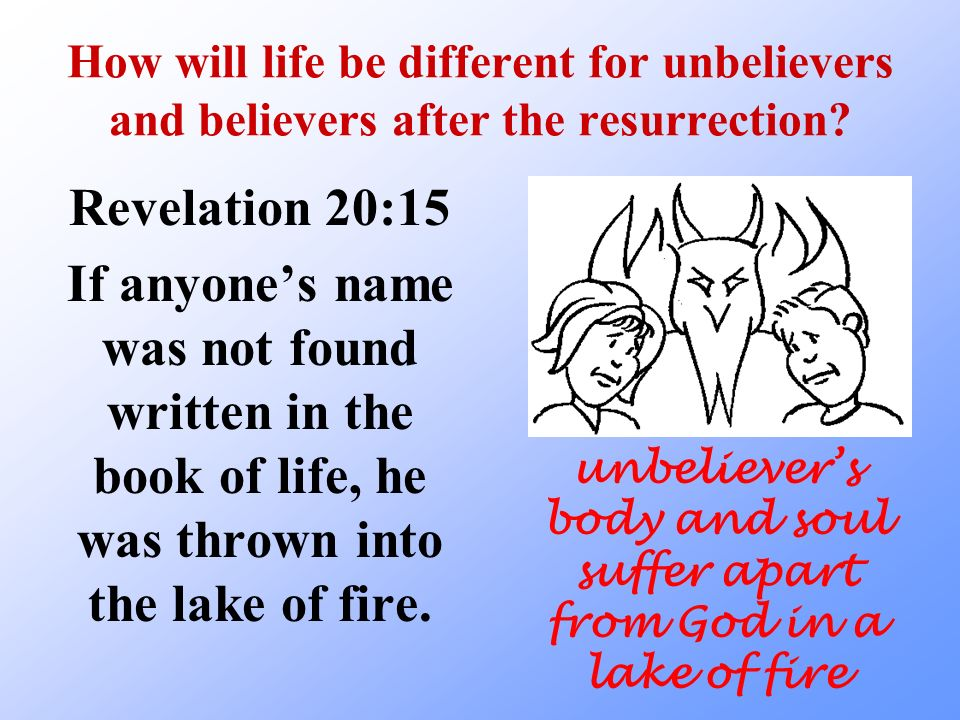 unbeliever's body and soul suffer apart from God in a lake of fire