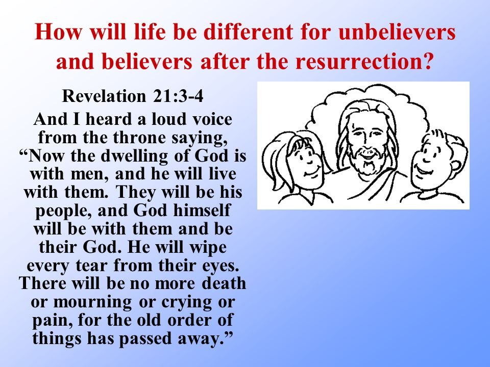 How will life be different for unbelievers and believers after the resurrection