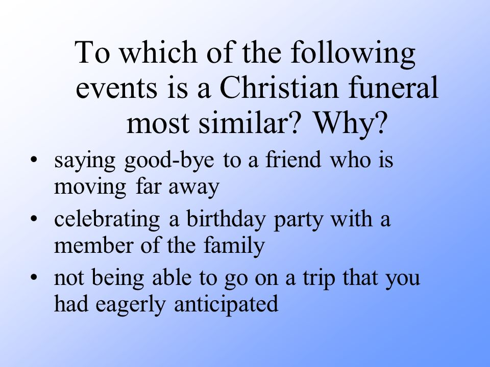 To which of the following events is a Christian funeral most similar