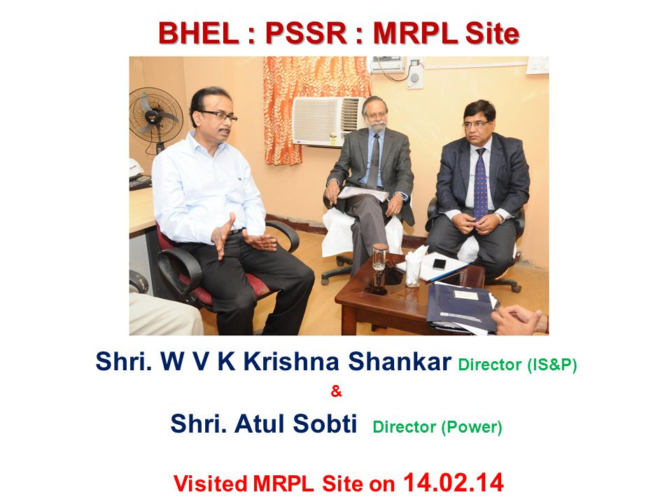 BHEL : PSSR : MRPL Site Shri. W V K Krishna Shankar Director (IS&P)